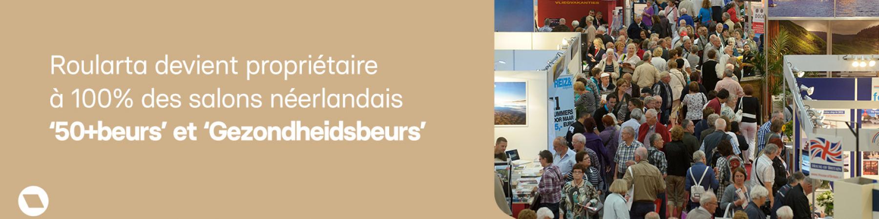 Roularta devient proprietaire a 100% des salons néerlandais '50+beurs' et 'gezondheidsbeurs'
